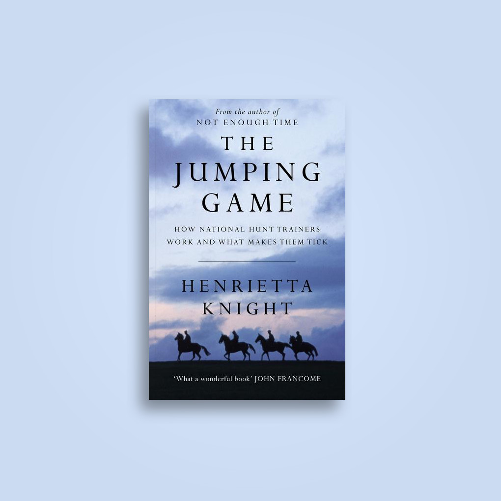 The Jumping Game: How National Hunt Trainers Work and What Makes Them Tick