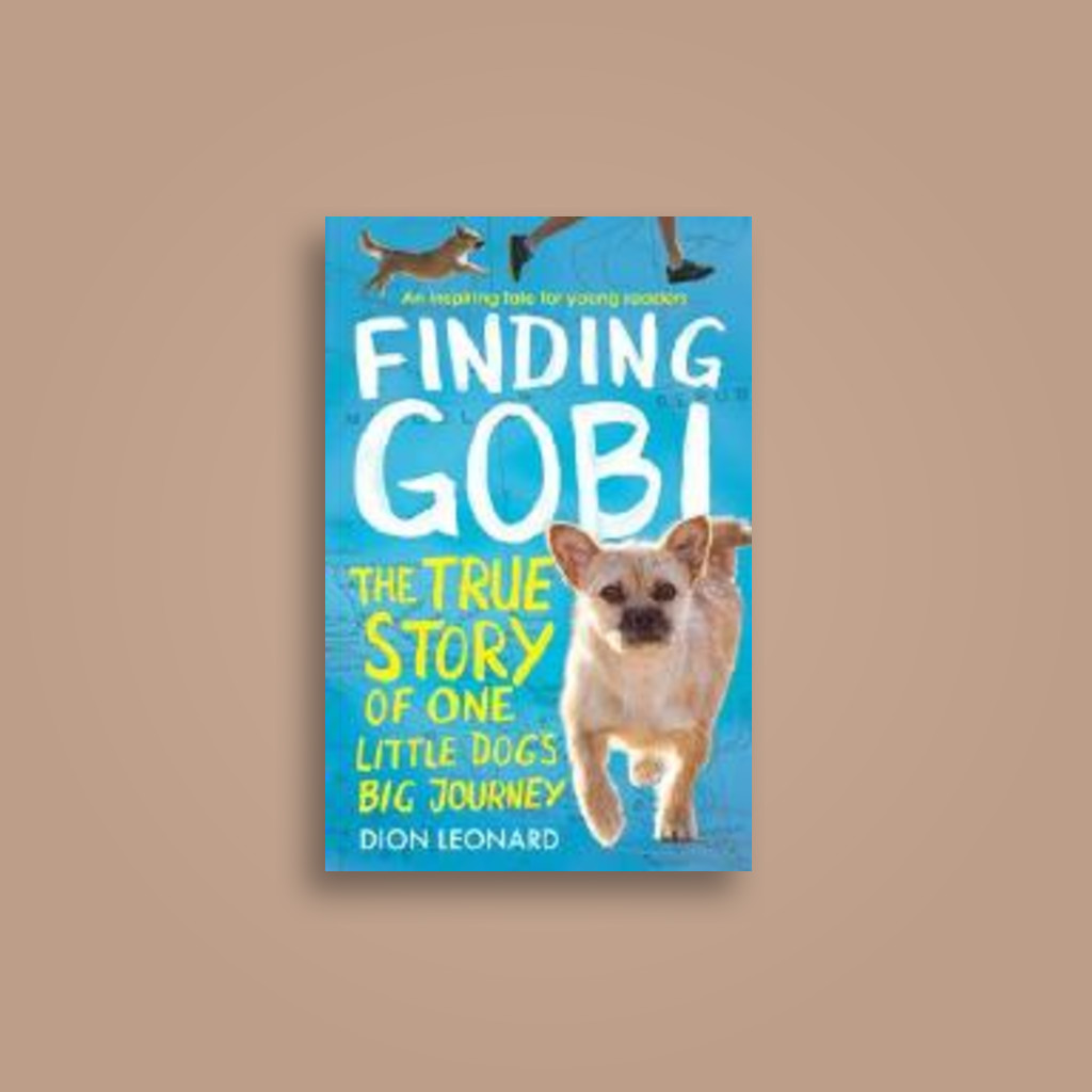 Finding Gobi: The True Story of One Little Dog's Big Journey - Dion Leonard