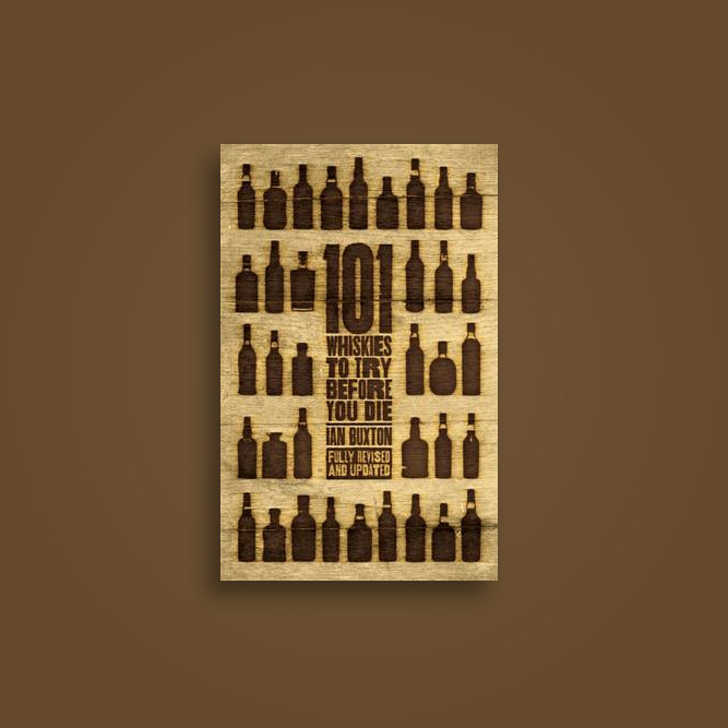 101 Whiskies to Try Before You Die (Revised & Updated): Third Edition - Ian Buxton