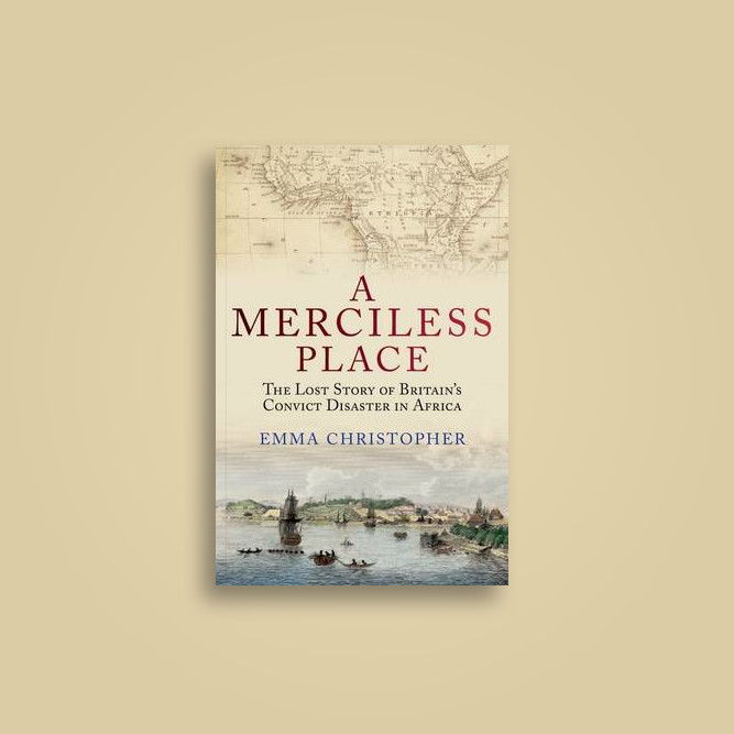 A Merciless Place: The Lost Story of Britain's Convict Disaster in