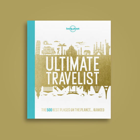 Lonely Planet's Ultimate Travelist: The 500 Best Places on the Planet...Ranked - Lonely Planet
