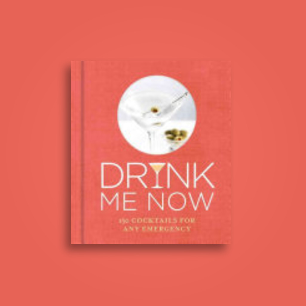 Drink Me Now: 150 cocktails for any emergency - Hamlyn