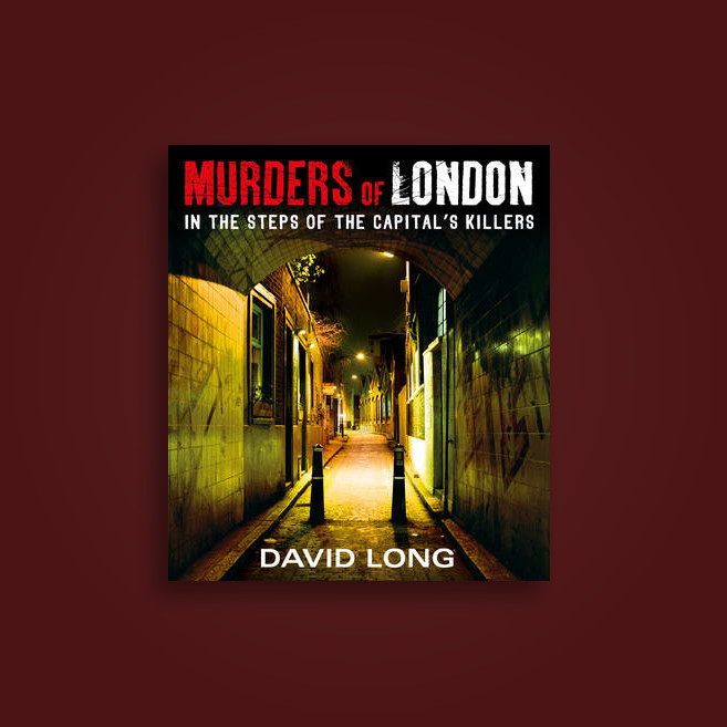 Murders of London: In the Steps of the Capital's Killers