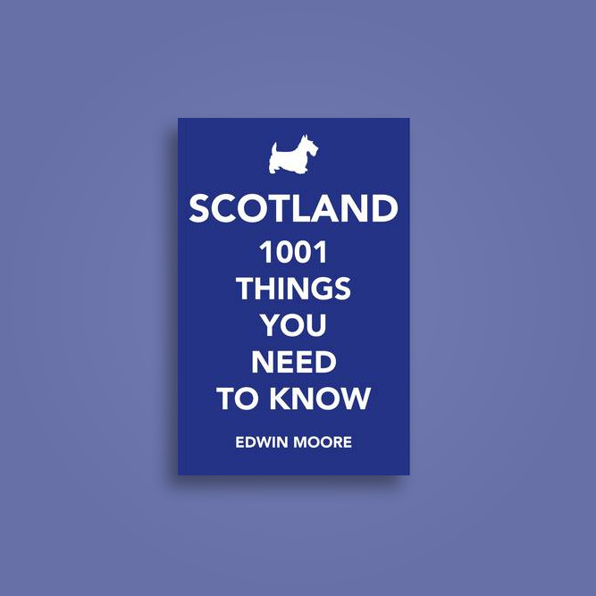 Scotland: 1,001 Things You Need to Know