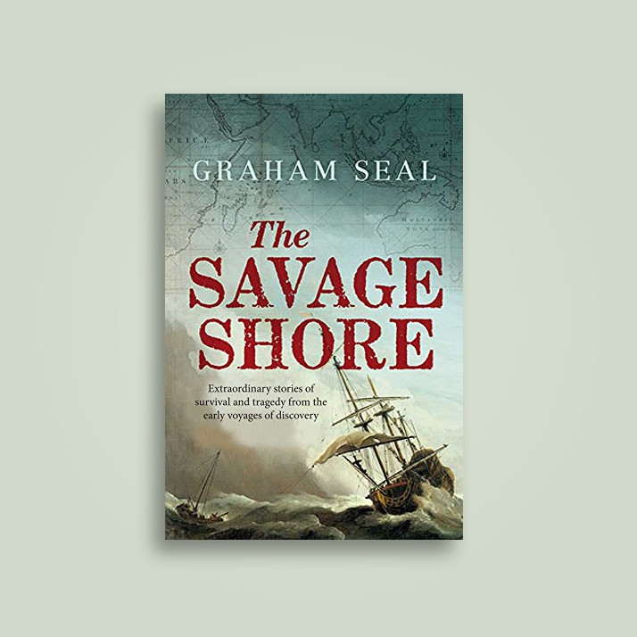 The Savage Shore: Extraordinary Stories of Survival and Tragedy from the  Early Voyages of Discovery - Graham Seal Near Me   NearSt