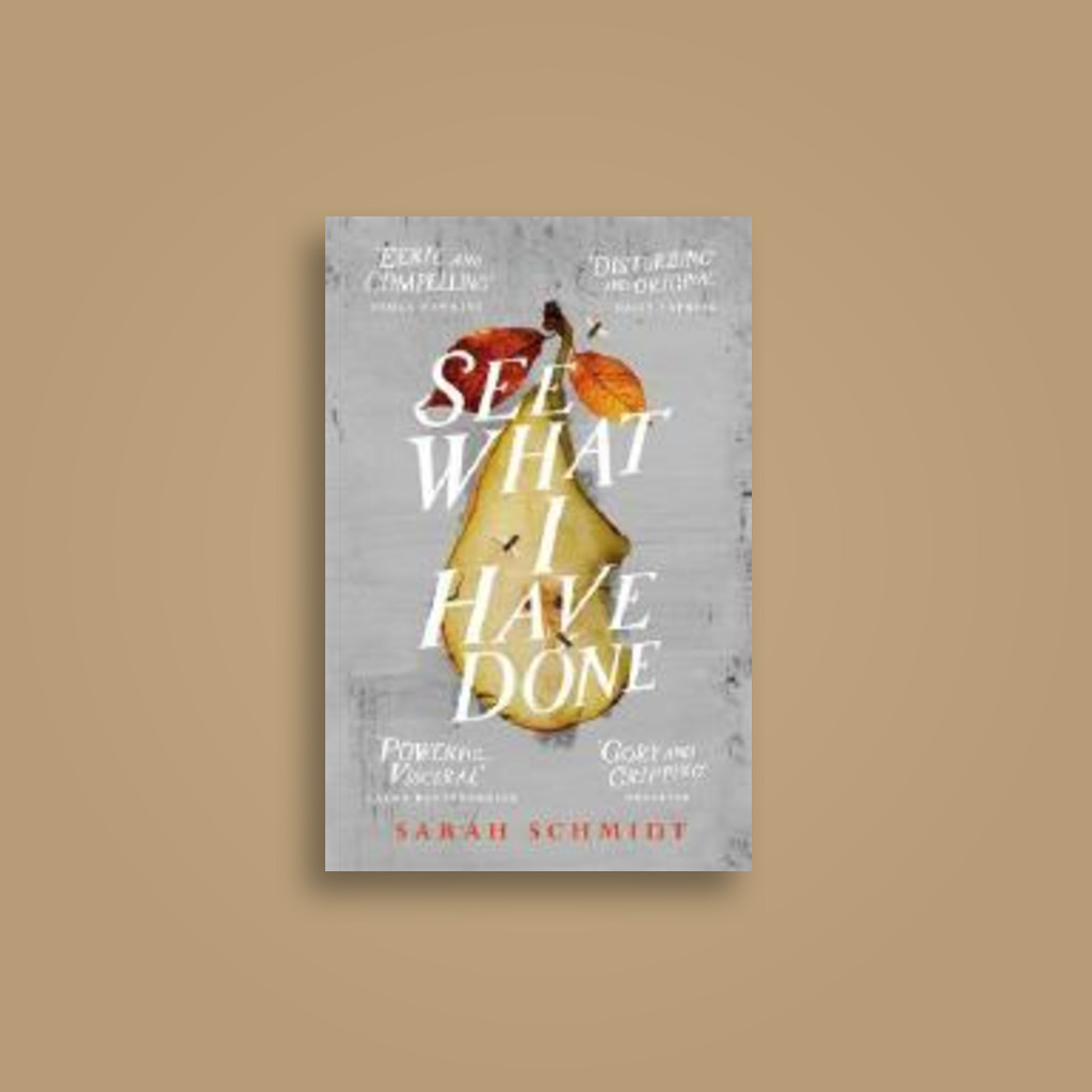 See What I Have Done - Sarah Schmidt