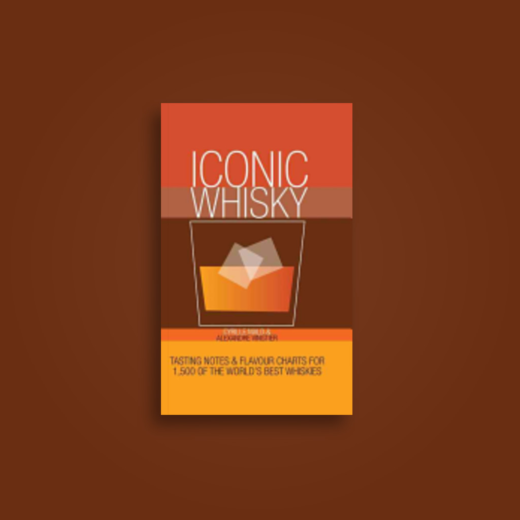 Iconic Whisky: Tasting Notes & Flavour Charts for 1,500 of the World's Best Whiskies - Cyrille Mald, Alexandre Vingtier