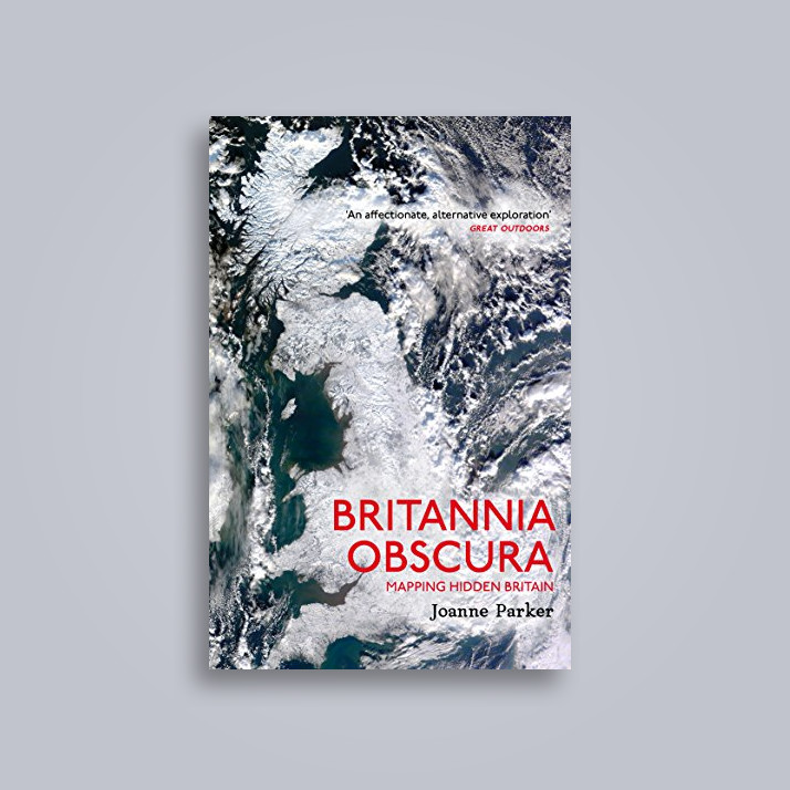 Britannia Obscura: Mapping Britain's Hidden Landscapes - Joanne Parker