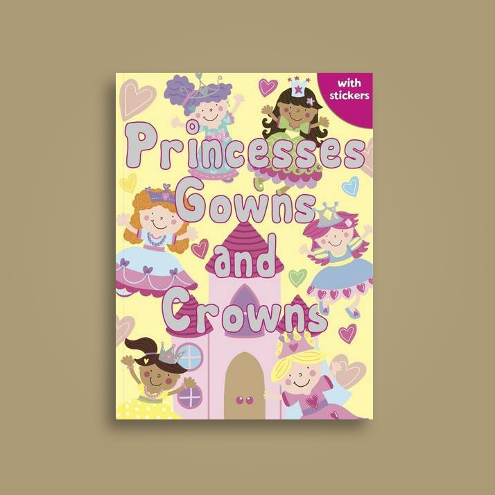 Princesses, Gowns and Crowns: Colouring, Stickers, Activities ...