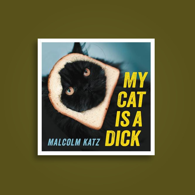 My Cat is a Dick - Malcolm Katz