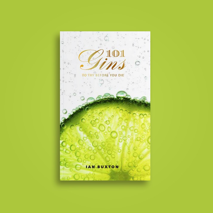 101 Gins: To Try Before You Die - Ian Buxton