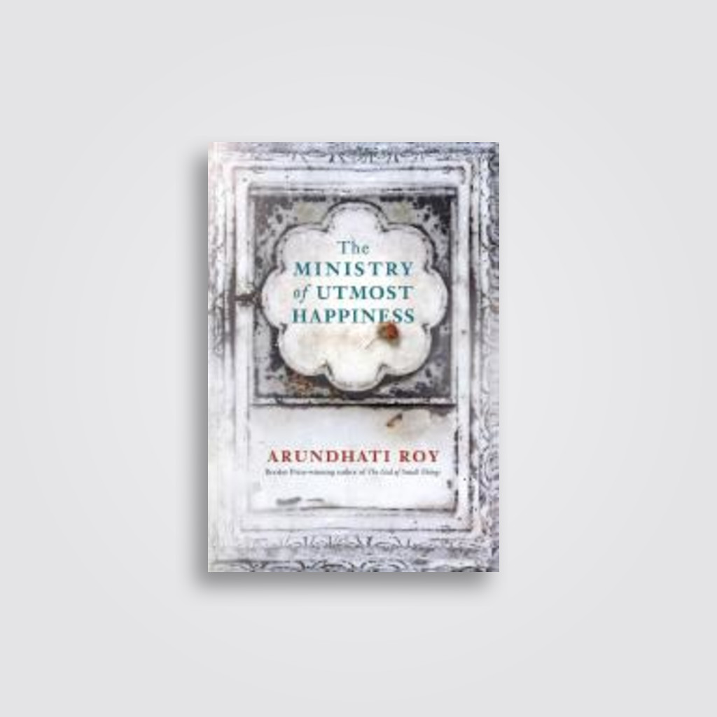 The Ministry of Utmost Happiness - Arundhati Roy