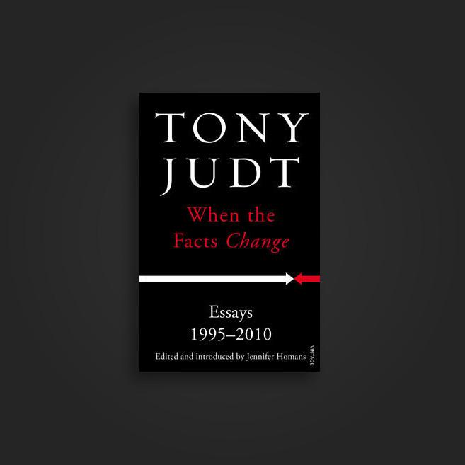 tony judt essays When the Facts Change: Essays, 1995-2010