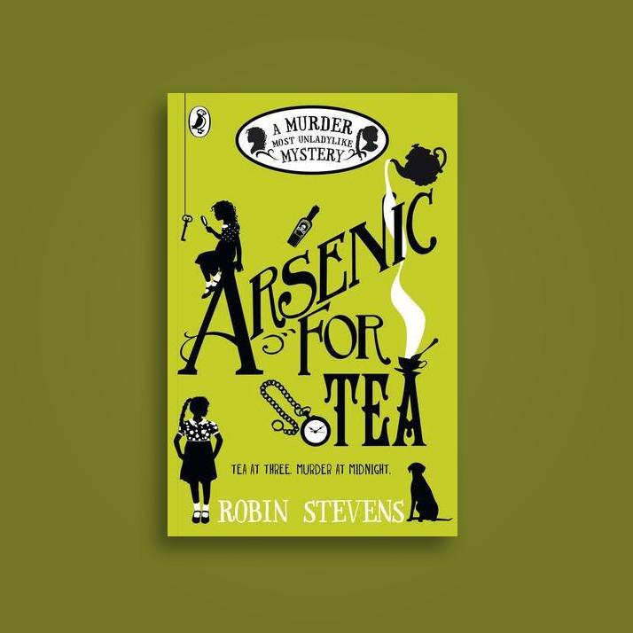 Arsenic for Tea: A Murder Most Unladylike Mystery - Robin Stevens