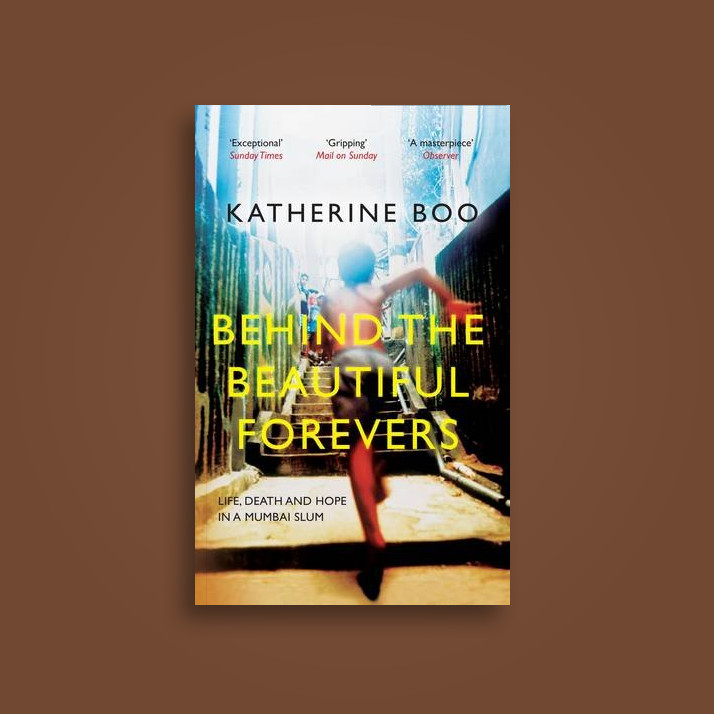 Behind the Beautiful Forevers: Life, Death and Hope in a Mumbai Slum. Katherine Boo - Katherine Boo