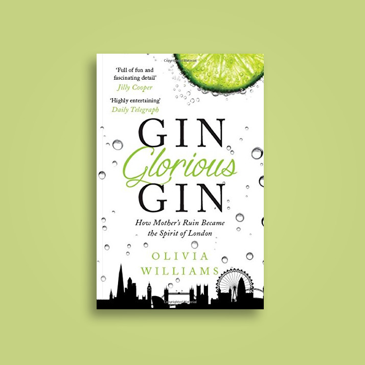 Gin Glorious Gin: How Mother's Ruin Became the Spirit of London - Olivia Williams