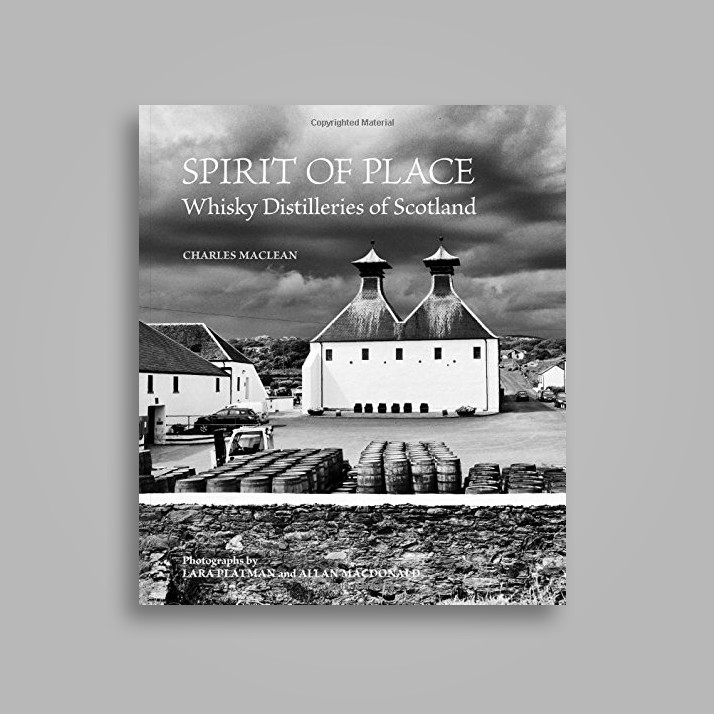 Spirit of Place: Whisky Distilleries of Scotland - Charles MacLean