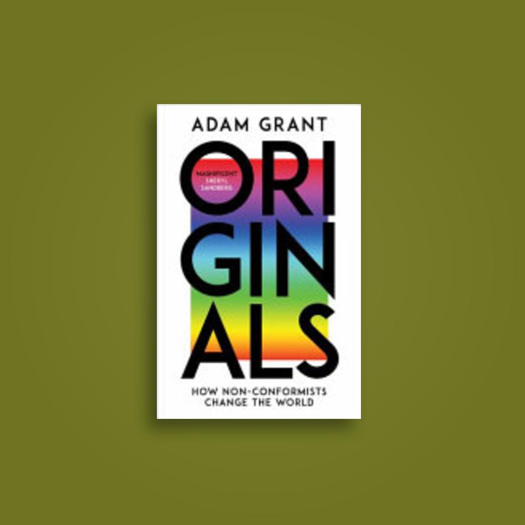 Originals: How Non-conformists Change the World - Adam Grant, Sheryl Sandberg