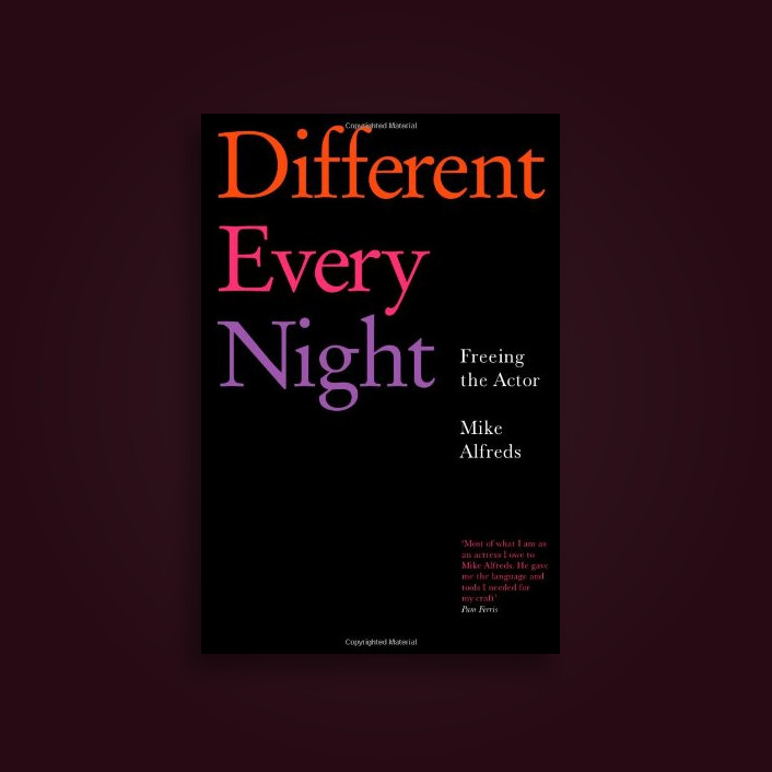 Different Every Night: Freeing the Actor - Mike Alfreds