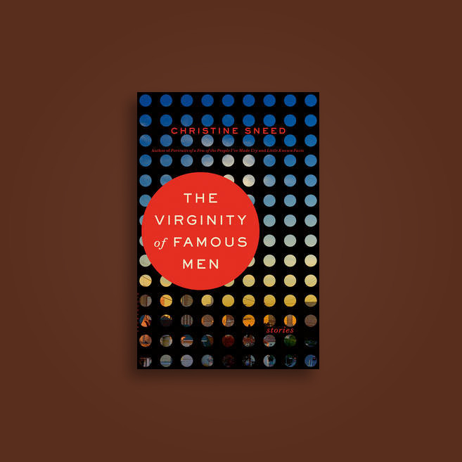 The Virginity of Famous Men - Christine Sneed
