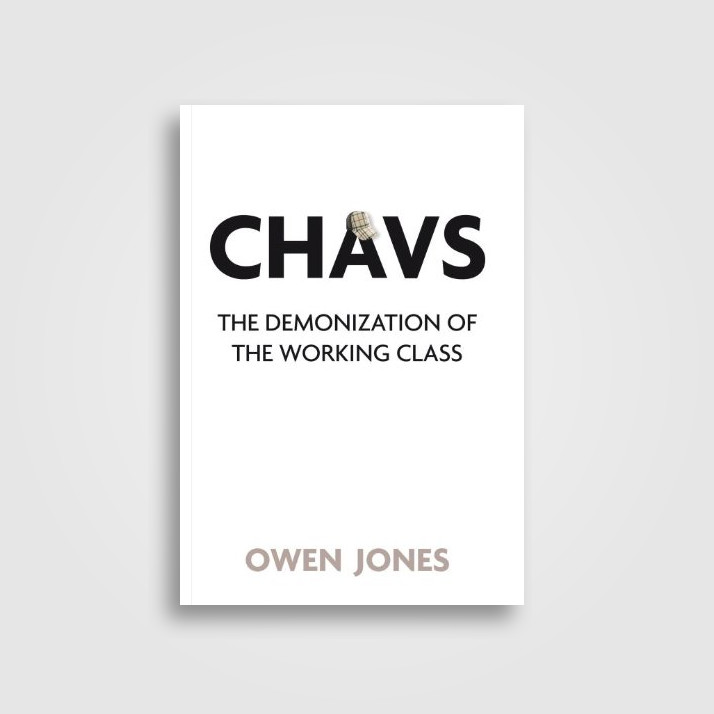 Chavs: The Demonization of the Working Class - Owen Jones