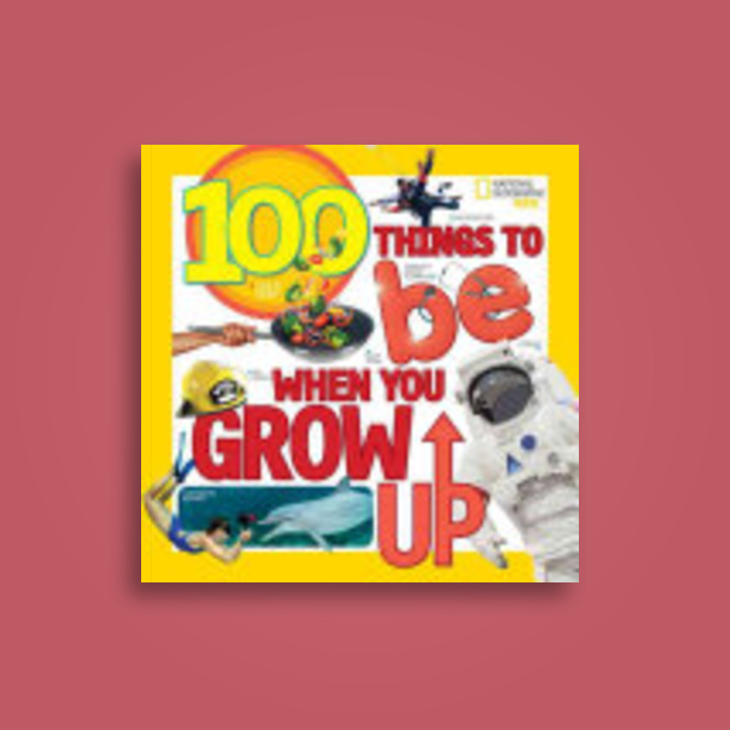 100 Things to Be When You Grow Up - Lisa M Gerry