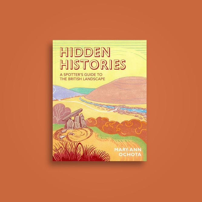 Hidden Histories: A Spotter's Guide to the British Landscape - Mary-Ann Ochota